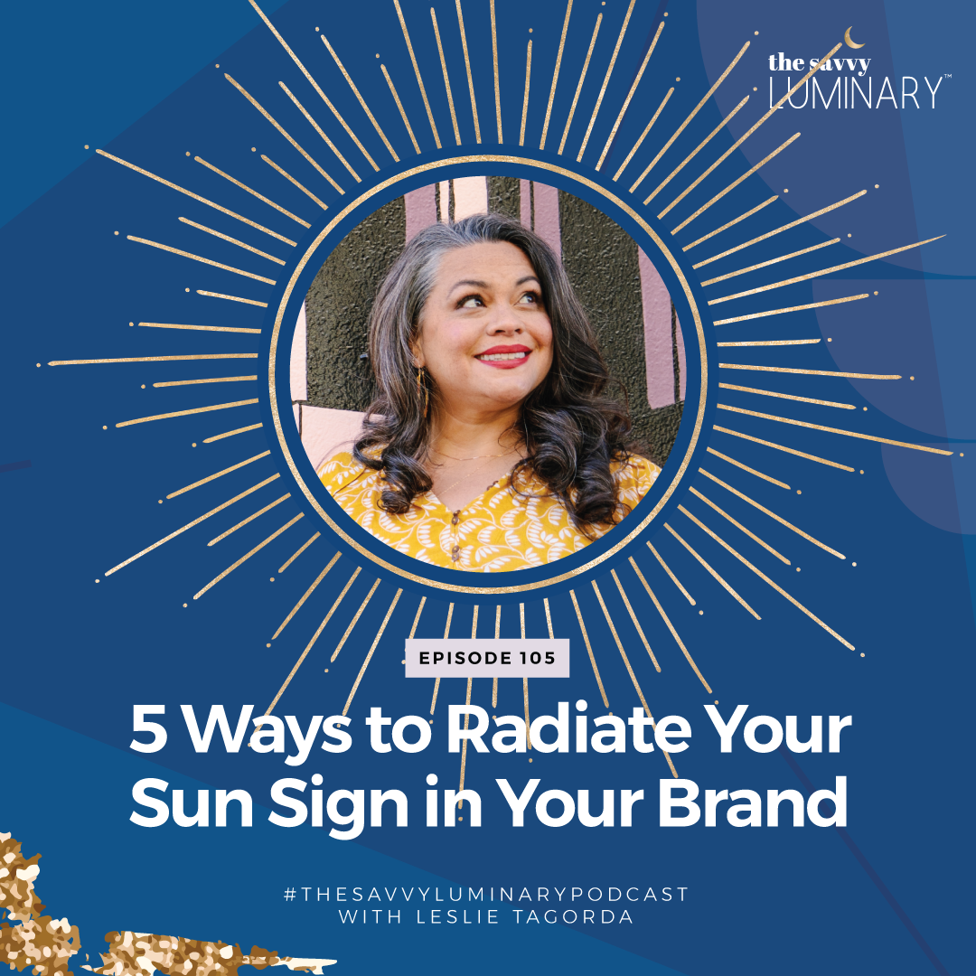 Episode 105: Replay: 5 Ways to Radiate Your Sun Sign in Your Brand