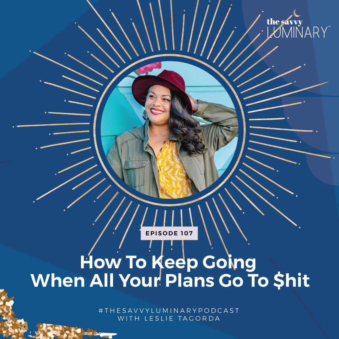 Episode 107: How To Keep Going When All Your Plans Go To $hit