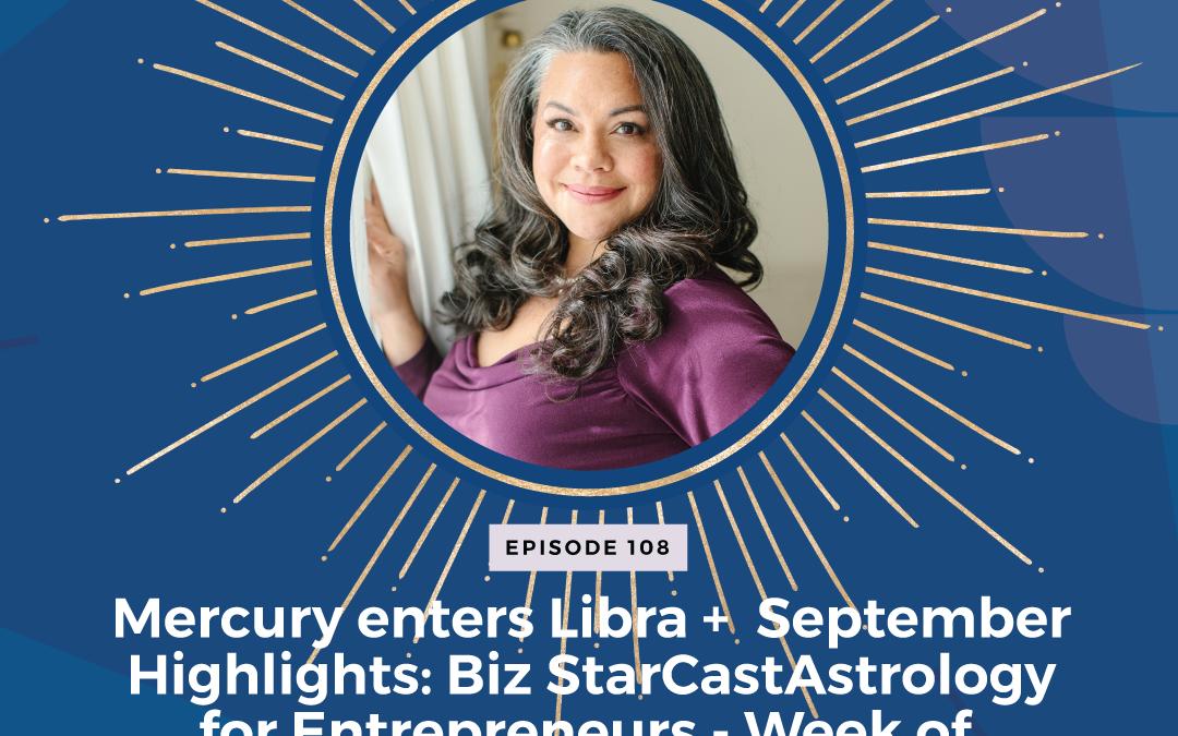 Episode 108: Mercury enters Libra + September Highlights: Biz StarCast Astrology for Entrepreneurs – Week of August 29 – September 4, 2021
