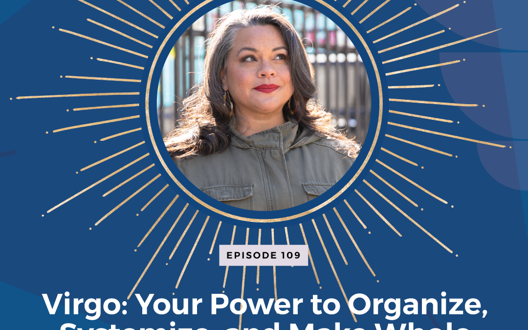 Episode 109: Virgo – Your Power to Organize, Systemize, and Make Whole