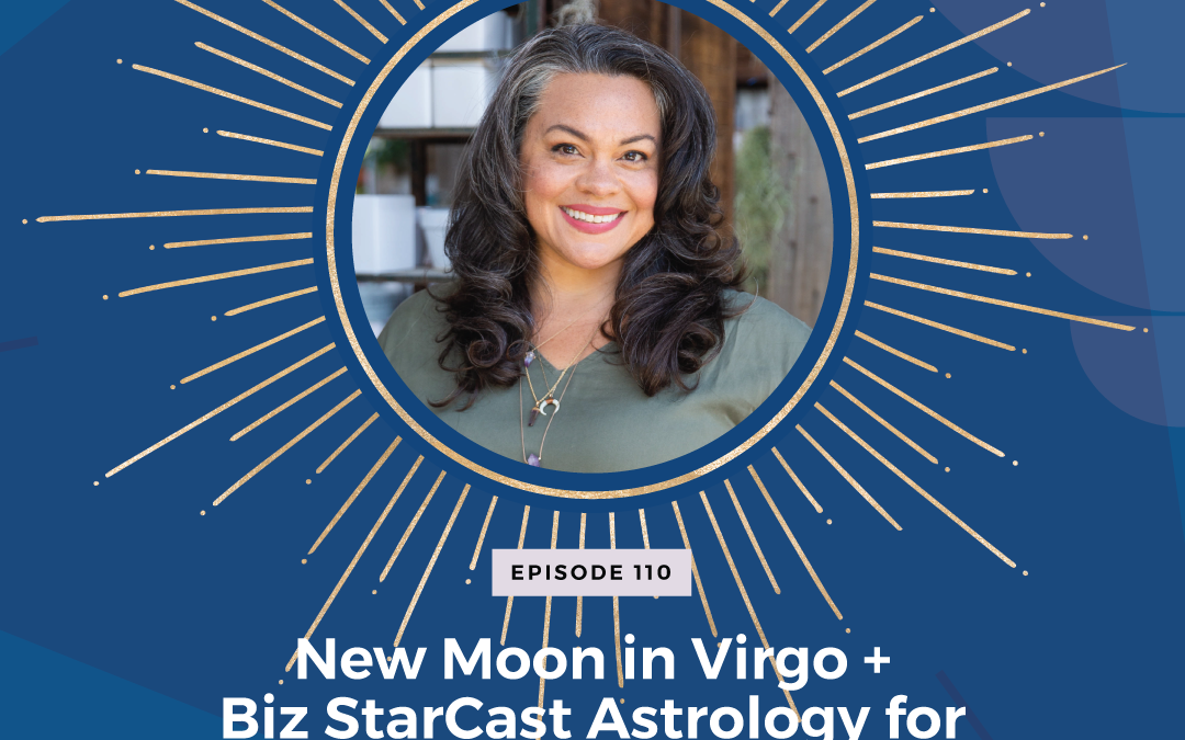 Episode 110: New Moon in Virgo + Biz StarCast Astrology for Entrepreneurs – Week of September 5 – 11