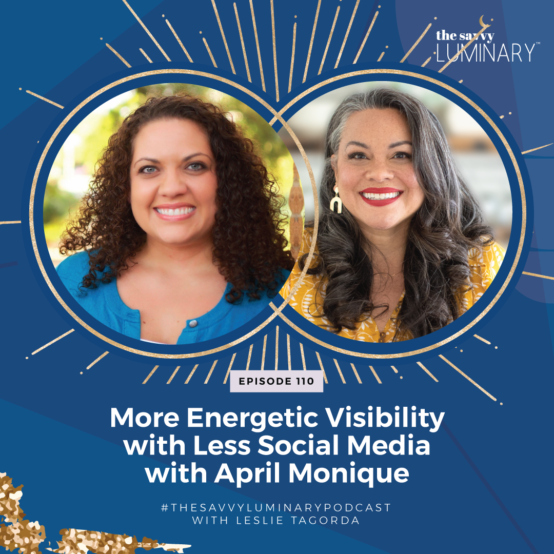 Episode 111: More Energetic Visibility with Less Social Media with April Monique