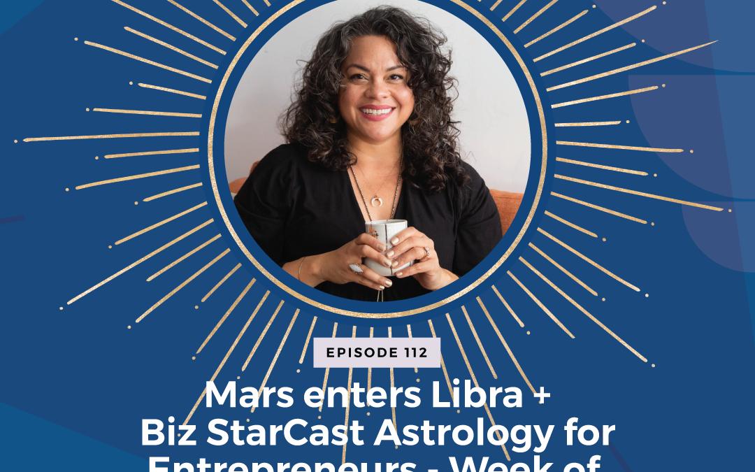Episode 112: Mars enters Libra + Biz StarCast Astrology for Entrepreneurs – Week of September 12 – 18
