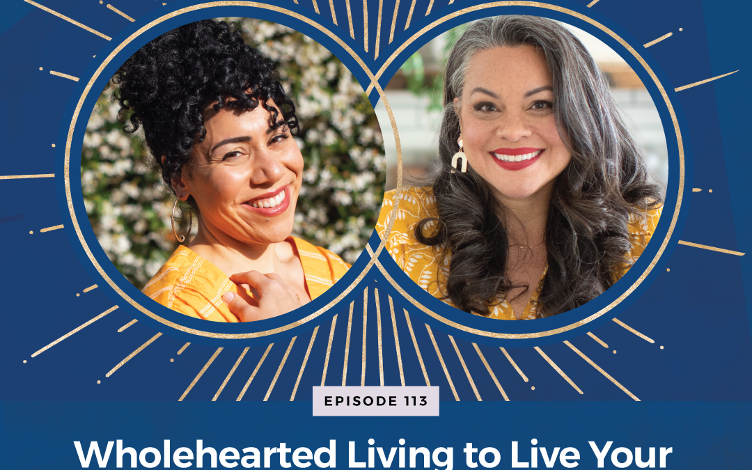 Episode 113: Wholehearted Living to Live Your Big Dream with Shirin Eskandani