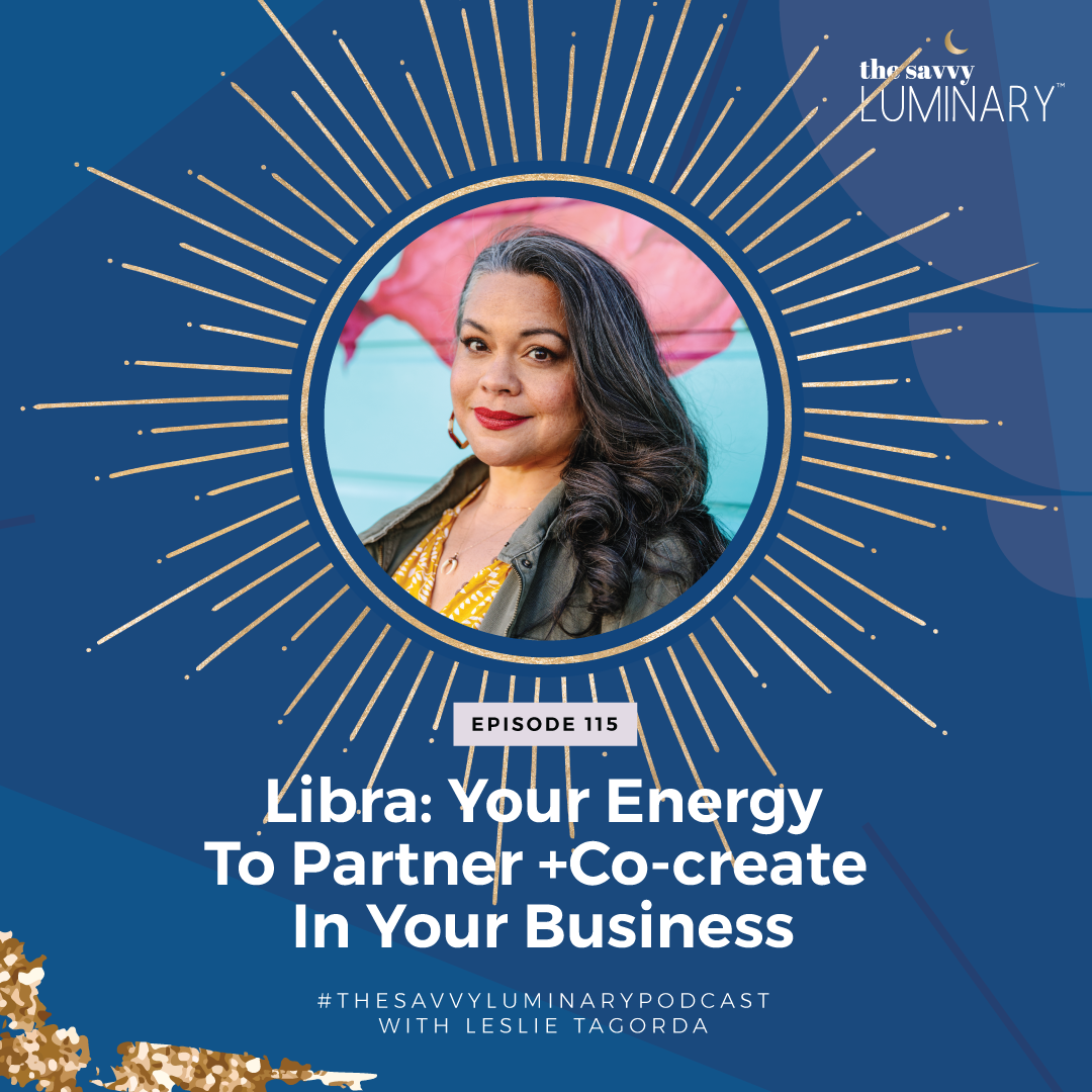 Episode 115: Libra: Your Energy To Partner and Co-create In Your Business