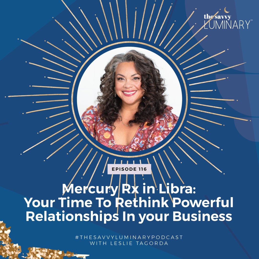 Episode 116: Mercury Rx in Libra: Your Time To Rethink Powerful Relationships In your Business