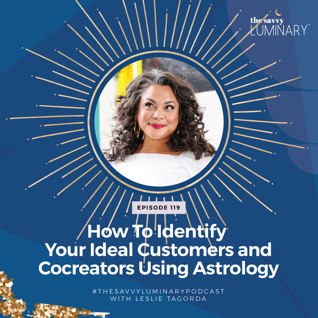 Episode 119: How to identify your ideal customers and cocreators using astrology