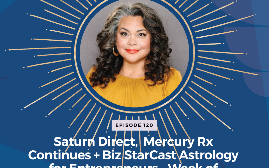 Episode 120: Saturn Direct, Mercury Rx continues + Biz StarCast Astrology for Entrepreneurs – Week of October 10 – 16, 2021